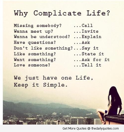 Why Complicate Life Keep It Simple Life Quotes Sayings Pics A